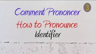 How to Pronounce – Comment Prononcer : Identifier (Identify)