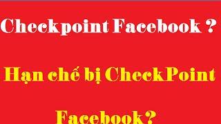 Nguyên nhân checkpoint facebook và cách hạn chế checkpoint FB