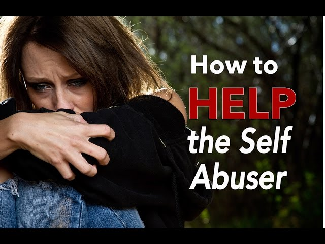 How To Help Someone Who Is Abusing Themselves