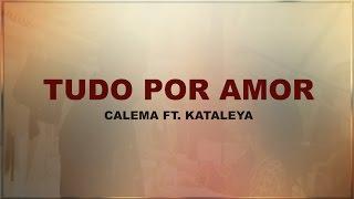 Calema - Tudo por amor ft. Kataleya ( Letra )