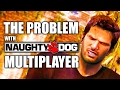 The Problem With Naughty Dogs Multiplayer Team on Uncharted 4 & The Last of Us MP
