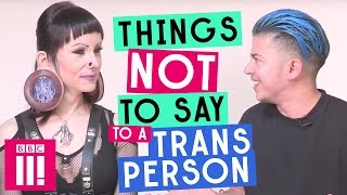 Things Not To Say To A Trans Person