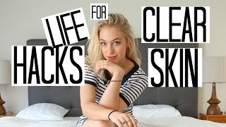 7 LIFE HACKS for CLEAR & FLAWLESS SKIN
