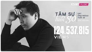 Tâm Sự Tuổi 30   OST Ông Ngoại Tuổi 30 | Trịnh Thăng Bình  [MV OFFICIAL]   Nhạc Phim Hay 2018