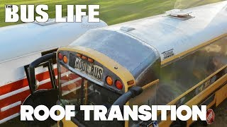 Bus Conversion: Raised Roof Transition | The Bus Life