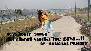 Dil Chori Sada Ho Gaya ( Dance Video) | Yo Yo Honey Singh | Sonu Ke Titu Ki Sweety | Aanchal Pandey