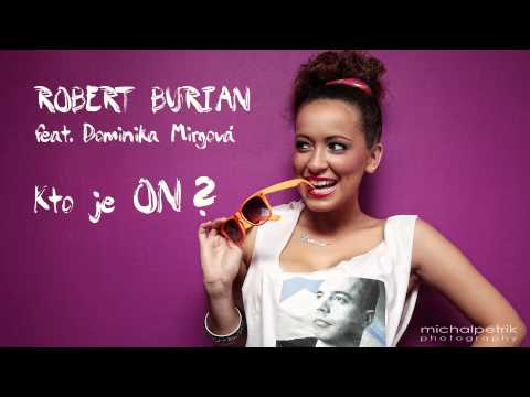 Robert Burian feat. Dominika Mirgova - Kto je on (radio edit)