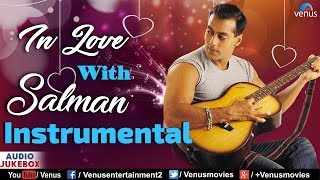 In Love With SALMAN KHAN : Best Bollywood Instrumental Songs   JUKEBOX   Most Romantic Hindi Songs