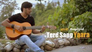 Tere Sang Yaara | Atif Aslam | Rustum | Cover By Amit Thapliyal