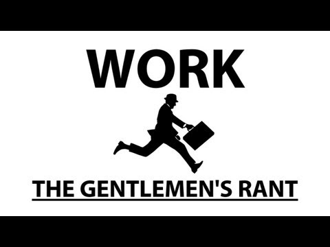 The Gentlemen's Rant: Work