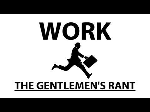 The Gentlemen's Rant: Work