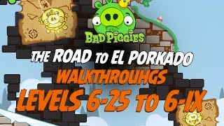 Bad Piggies - Levels 6-25 to 6-IX The Road To El Porkado 3 Star Walkthrough - iPad, iOS, Android