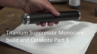 Titanium Suppressor Monocore build and Cerakote Part 3