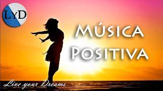 getlinkyoutube.com-Música Positiva y Alegre para Animarse: Levantar el Ánimo, Trabajar, Estudiar, Pensamiento Positivo