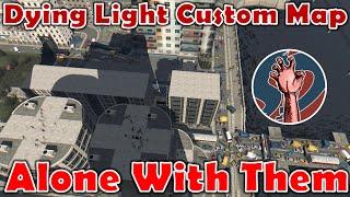 getlinkyoutube.com-Alone With Them | CITY OF LONESOM AWE | Dying Light Custom Map