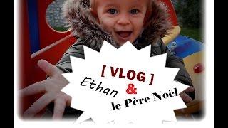 getlinkyoutube.com-122# [ VLOG ] 🎅🏼 Ethan a vu le Père Noël !
