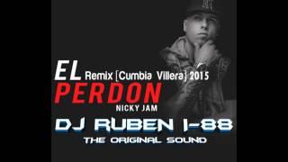 El Perdon Nicky Jam Remix- DJ Ruben i-88 (The Original Sound) [Villera] 2015