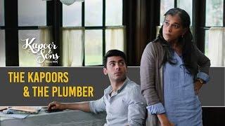 The Kapoors & the plumber | Kapoor & Sons | Sidharth Malhotra | Fawad Khan