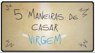 getlinkyoutube.com-5 MANEIRAS DE CASAR VIRGEM