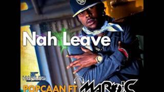 Popcaan - Nah Leave (Ft Mario C)