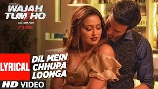 Dil Mein Chhupa Loonga Lyrical Video | Wajah Tum Ho | Armaan Malik & Tulsi Kumar | Meet Bros width=