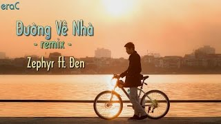 getlinkyoutube.com-Đường Về Nhà(remix) - Zephyr ft. Đen [Lyrics Video]