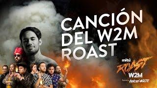 getlinkyoutube.com-Canción del W2M Roast - #mituRoastW2M - mitú