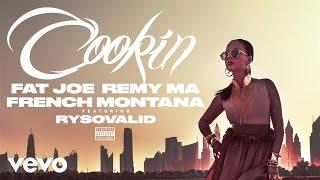 Fat Joe, Remy Ma, French Montana - Cookin (ft. RySoValid)