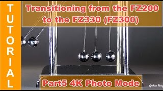 Transitioning from the Panasonic Lumix FZ200 to the FZ330 (FZ300) Part 5 4K Photo Mode