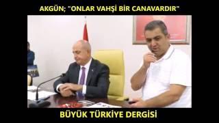 Hasan AKGÜN; ONLAR VAHŞİ BİR CANAVARDIR...