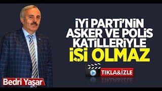 Bedri Yaşar: İYİ Parti'nin asker ve polis katilleriyle işi olmaz