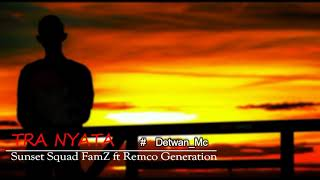 Sunset Squad FamZ ft Remco Generation ( TRA NYATA )