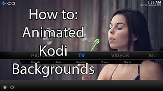 How to get Animated Backgrounds in Kodi 16