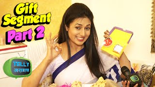 getlinkyoutube.com-Exclusive: Divyanka Tripathi Overwhelmed by Gifts from Fans | Part 2