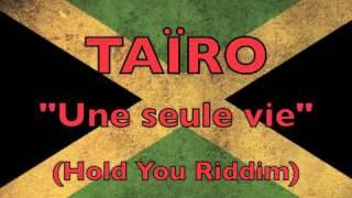 Taïro - Une seule vie (hold you riddim)