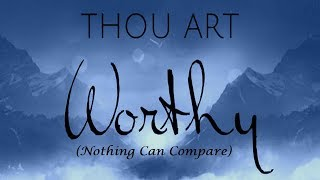 Thou Art Worthy (Nothing Can Compare)