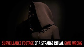 ''Surveillance Footage of a Strange Ritual Gone Wrong'' | VERY BEST OF NOSLEEP 2018