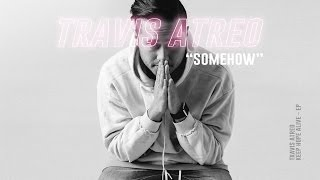 Travis Atreo - Somehow (Official Audio)