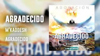 LO MÁS NUEVO DE M'KADDESH - AGRADECIDO (ÁLBUM COMPLETO)