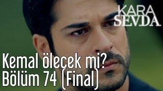 Kara Sevda 74. Bölüm (Final) - Kemal Ölecek mi? width=