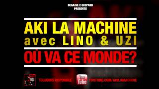 Aki La Machine - Où Va Ce Monde? (ft. Lino & Uzi)