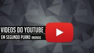getlinkyoutube.com-Youtube Android - Aprenda a reproduzir vídeos em segundo plano