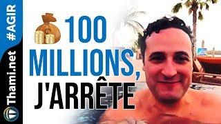 Dès que j'atteins les 100 millions de $ j'arrête de bosser !