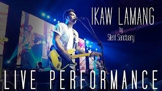 Ikaw Lamang  by Silent Sanctuary LIVE  Performance  (UNCUT)