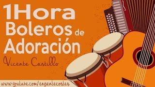 getlinkyoutube.com-1 Hora BOLEROS CRISTIANOS DE ADORACION  (Vicente Castillo) - Descarga Gratis