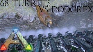 Ark Survival Evolved - 68 Turrets VS The Dodorex
