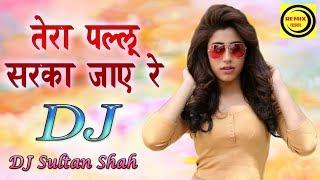 Tera Pallu Sarka Jaye Re   Dj Sultan Shah