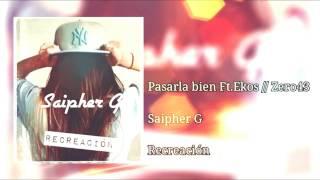 Saipher G - Pasarla bien FT. Ekos // Zero 43