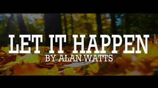 Alan Watts ~ Let It Happen By Itself