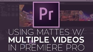 Using Multiple Videos with Rampant Studio Mattes in Adobe Premiere Pro